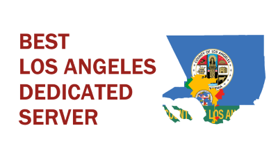 Best Los Angeles Dedicated Server