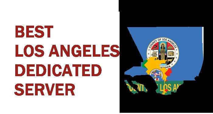 Best Los Angeles Dedicated Server